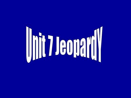 Don't yell Don't argue and Have fun! Unit 7 Review JEOPARDY 300 500 400 100 7.3/7.4 200 300 400 500 100 200 100 400 300 500 7.1 200 300 400 500 100 200.