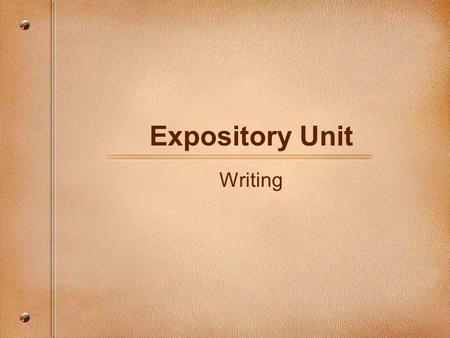 Expository Unit Writing. Expository Texts Writing for the purpose of informing, persuading, describing, explaining, convincing, etc.