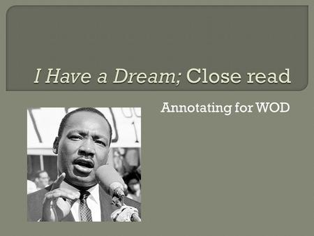 Annotating for WOD. 1. Read Martin Luther King Junior's I Have a Dream speech 2. Annotated for literary devices.