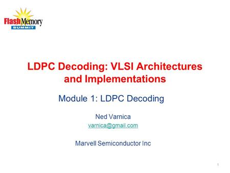 LDPC Decoding: VLSI Architectures and Implementations Ned Varnica Marvell Semiconductor Inc 1 Module 1: LDPC Decoding.