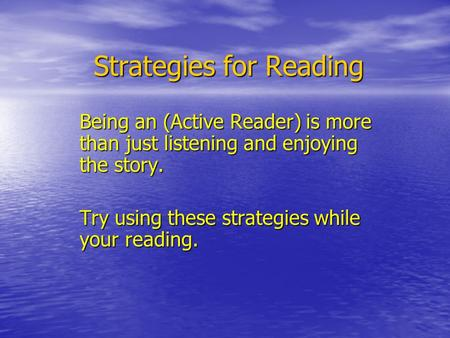 Strategies for Reading Being an (Active Reader) is more than just listening and enjoying the story. Try using these strategies while your reading.