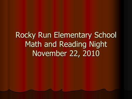 Rocky Run Elementary School Math and Reading Night November 22, 2010.