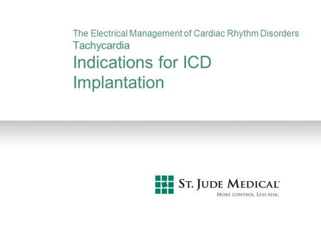 The Electrical Management of Cardiac Rhythm Disorders Tachycardia Indications for ICD Implantation.