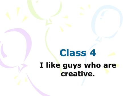 Class 4 I like guys who are creative.. Today's missions 1.Quiz I 2.Chapter 8 : Vocabulary P.50 Conversation P.51 Reading P.54 3. About next week's presentation.