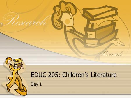 EDUC 205: Children's Literature Day 1. Schedule Children's book reading: The Giver Student information and discussion Defining children's literature What.