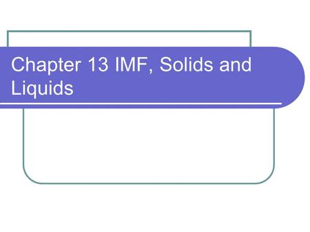 Chapter 13 IMF, Solids and Liquids. Kinetic Molecular Theory 1. Matter is composed of particles in constant motion. 2. The speed of the particles depends.