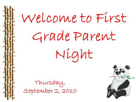 Welcome to First Grade Parent Night Thursday, September 2, 2010.