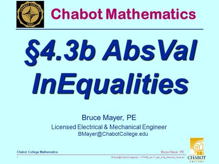 MTH55_Lec-17_sec_4-3a_Absolute_Value.ppt 1 Bruce Mayer, PE Chabot College Mathematics Bruce Mayer, PE Licensed Electrical & Mechanical.