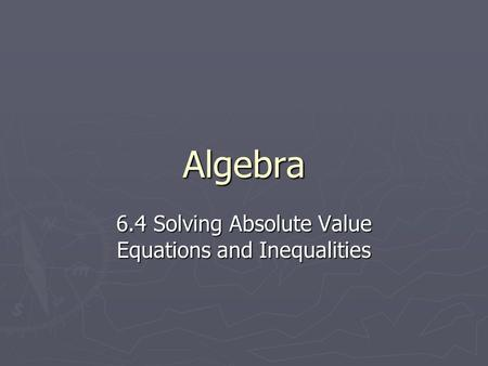 6.4 Solving Absolute Value Equations and Inequalities