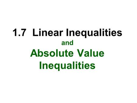 1.7 Linear Inequalities and Absolute Value Inequalities.