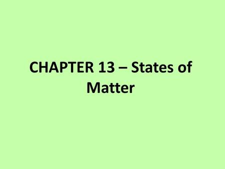 CHAPTER 13 – States of Matter THE KINETIC THEORY 1.All matter is composed of very small particles 2.These particles are in constant, random motion.