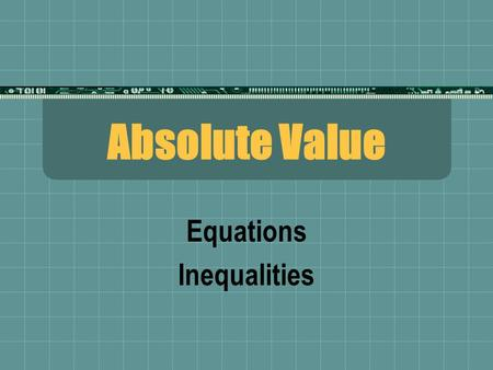 Absolute Value Equations Inequalities. What is Absolute Value?  The distance away from the origin (zero) on a number line.  Distances cannot be negative.