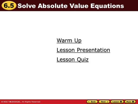 6.5 Warm Up Warm Up Lesson Quiz Lesson Quiz Lesson Presentation Lesson Presentation Solve Absolute Value Equations.