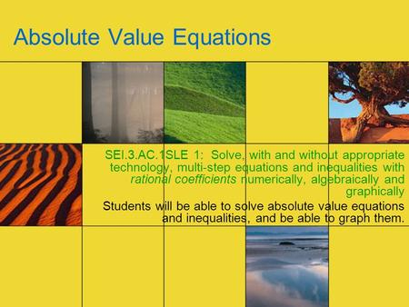 Absolute Value Equations SEI.3.AC.1SLE 1: Solve, with and without appropriate technology, multi-step equations and inequalities with rational coefficients.