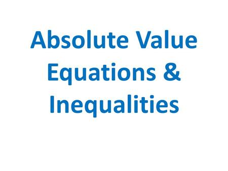 Absolute Value Equations & Inequalities. Review: Absolute Value The magnitude of a real number without regard to its sign. OR Distance of value from zero.