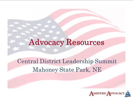 Advocacy Resources Central District Leadership Summit Mahoney State Park, NE.