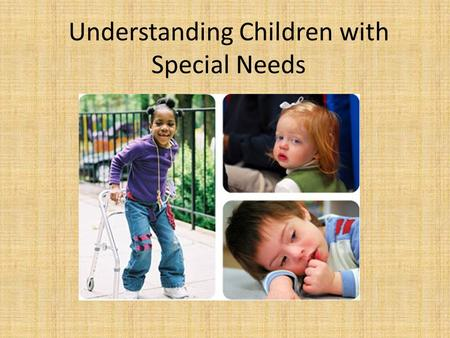 Understanding Children with Special Needs. Special Needs Definition: Circumstances that cause development to vary significantly from what is considered.