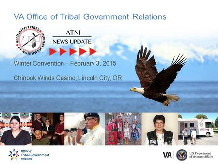 VA Office of Tribal Government Relations Winter Convention – February 3, 2015 Chinook Winds Casino, Lincoln City, OR.