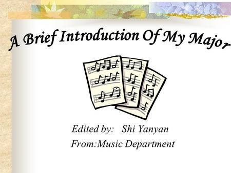 Edited by: Shi Yanyan From:Music Department My Major A Gerat Music Composer---Thaikovsky About Symphony Orchestra.