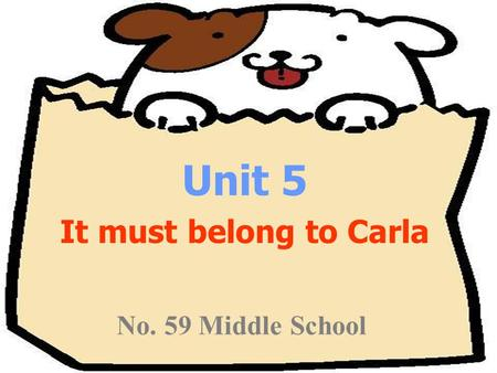 Unit 5 It must belong to Carla No. 59 Middle School.