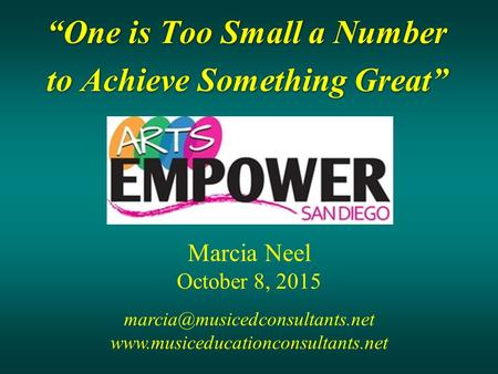 """One is Too Small a Number to Achieve Something Great"" ""One is Too Small a Number to Achieve Something Great"" Marcia Neel October 8, 2015"