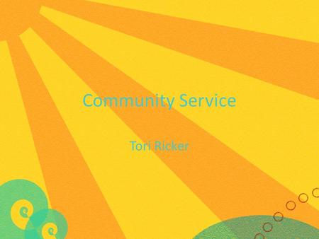 Community Service Tori Ricker. What is Service-Learning? Service Learning is a way of teaching, learning, and reflecting that combines classroom learning.