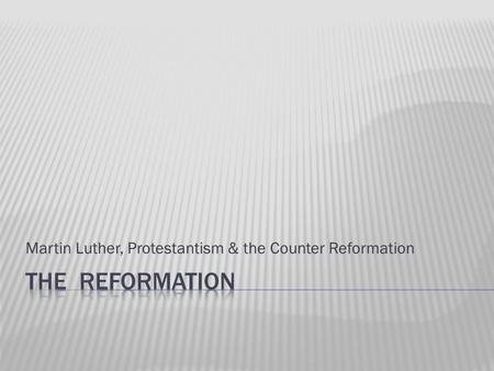 Martin Luther, Protestantism & the Counter Reformation