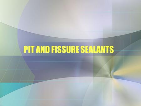 PIT AND FISSURE SEALANTS. Dental Sealants Very effective in prevention of caries Fills deficient pits and fissures Acts as a barrier to plaque and bacteria.