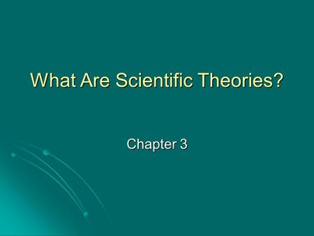 What Are Scientific Theories? Chapter 3. THEORY A collection of statements that when taken together attempt to explain a broad class of related phenomena.