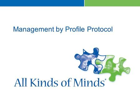 Management by Profile Protocol. Module Objectives As a result of participating in this module, participants will:  Identify ways in which the All Kinds.