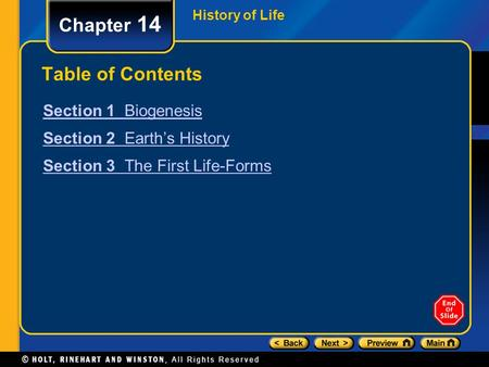 History of Life Chapter 14 Table of Contents Section 1 Biogenesis Section 2 Earth's History Section 3 The First Life-Forms.