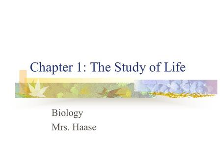 Chapter 1: The Study of Life Biology Mrs. Haase. Biology Study of life Biologists explore life at levels ranging from the biosphere to the molecules that.