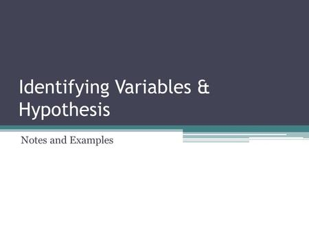 Identifying Variables & Hypothesis Notes and Examples.