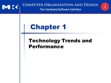 Chapter 1 Technology Trends and Performance. Chapter 1 — Computer Abstractions and Technology — 2 Technology Trends Electronics technology continues to.