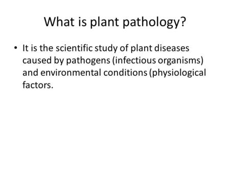 What is plant pathology? It is the scientific study of plant diseases caused by pathogens (infectious organisms) and environmental conditions (physiological.