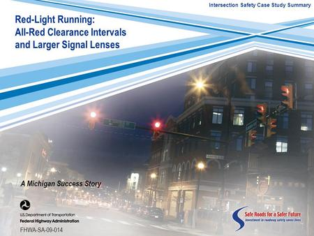 Intersection Safety Case Study Summary FHWA-SA-09-014 Red-Light Running: All-Red Clearance Intervals and Larger Signal Lenses A Michigan Success Story.