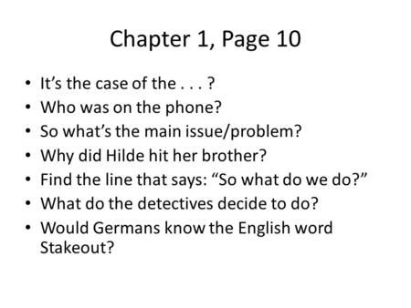 Chapter 1, Page 10 It's the case of the... ? Who was on the phone? So what's the main issue/problem? Why did Hilde hit her brother? Find the line that.