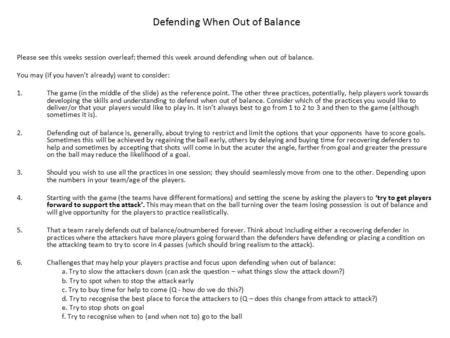Please see this weeks session overleaf; themed this week around defending when out of balance. You may (if you haven't already) want to consider: 1.The.