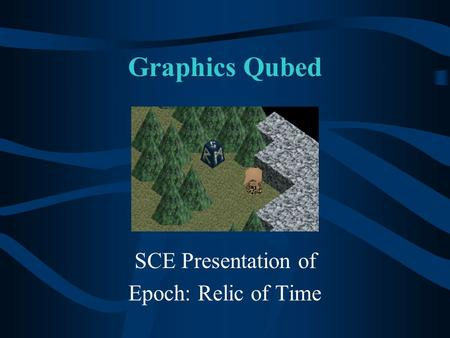 Graphics Qubed SCE Presentation of Epoch: Relic of Time.