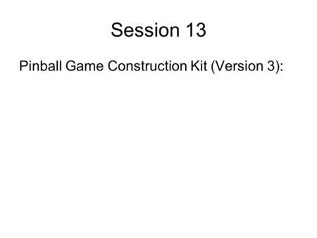 Session 13 Pinball Game Construction Kit (Version 3):