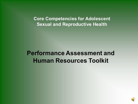 Core Competencies for Adolescent Sexual and Reproductive Health Performance Assessment and Human Resources Toolkit.
