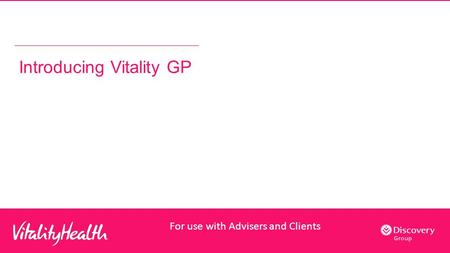 Introducing Vitality GP For use with Advisers and Clients.