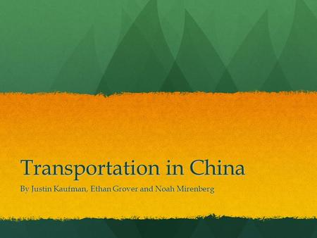 Transportation in China By Justin Kaufman, Ethan Grover and Noah Mirenberg.