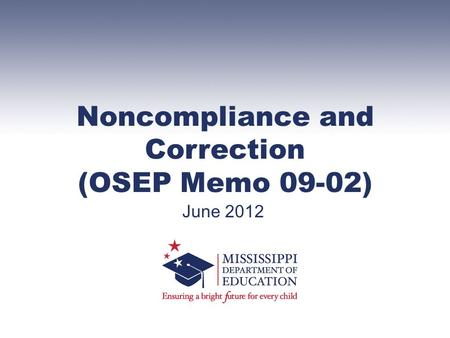 Noncompliance and Correction (OSEP Memo 09-02) June 2012.