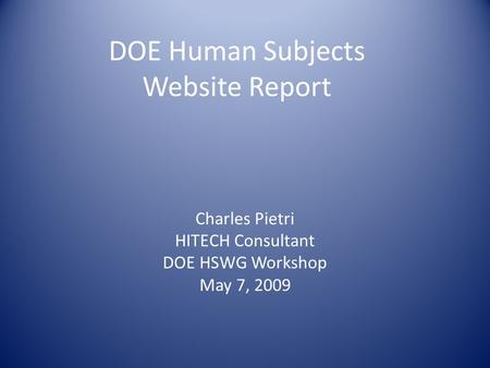 DOE Human Subjects Website Report Charles Pietri HITECH Consultant DOE HSWG Workshop May 7, 2009.
