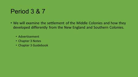 Period 3 & 7 We will examine the settlement of the Middle Colonies and how they developed differently from the New England and Southern Colonies. Advertisement.