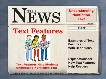 Text Features Text Features Help Students Understand Nonfiction Text Examples of Text Features With Definitions Explanations for How Text Features Help.