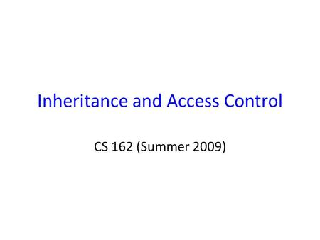 Inheritance and Access Control CS 162 (Summer 2009)