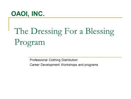 The Dressing For a Blessing Program Professional Clothing Distribution Career Development Workshops and programs OAOI, INC.