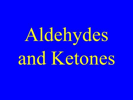 Aldehydes and Ketones. Drill Draw & name 5 isomers of: C 3 H 5 OF.